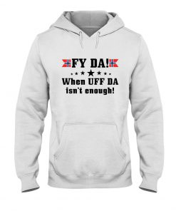 Fy Da when UFF Da isn't enough Norwegian hoodie