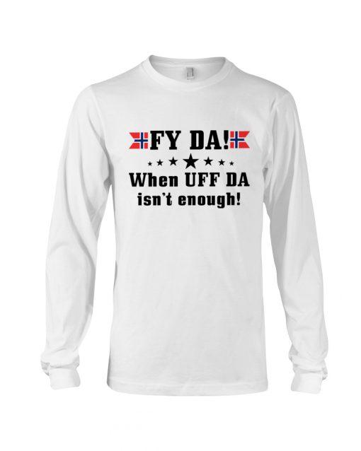 Fy Da when UFF Da isn't enough Norwegian long sleeve