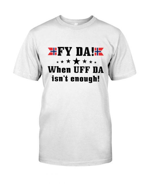 Fy Da when UFF Da isn't enough Norwegian shirt