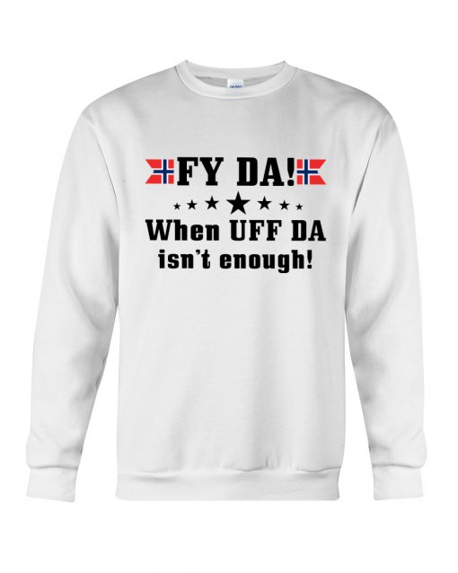 Fy Da when UFF Da isn't enough Norwegian sweatshirt