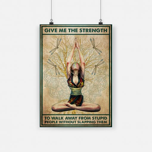 Give me the strength to walk away from stupid people without slapping them Yoga poster