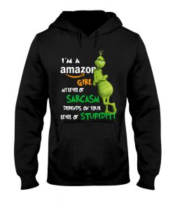 Grinch I'm a amazon girl my level of sarcasm depends on your level of stupidity hoodie