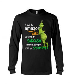 Grinch I'm a amazon girl my level of sarcasm depends on your level of stupidity long sleeve