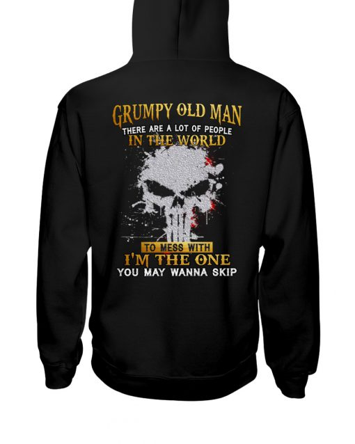 Grumpy old man There are a lot of people in the world to mess with I'm the one you may wanna skip hoodie