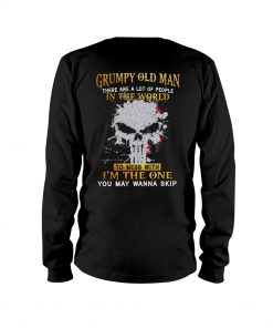 Grumpy old man There are a lot of people in the world to mess with I'm the one you may wanna skip long sleeve