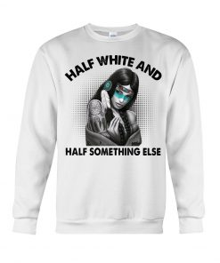 Half white and half something else Sweatshirt