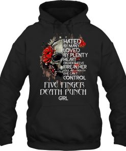 Hated by many loved by plenty heart on her sleeve fire in her soul Five Finger Death Punch Girl Hoodie