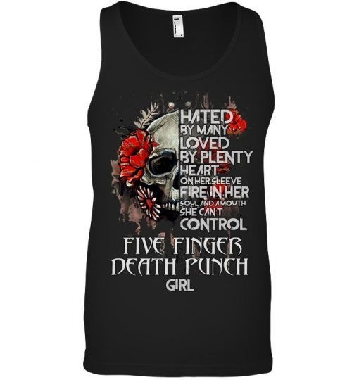 Hated by many loved by plenty heart on her sleeve fire in her soul Five Finger Death Punch Girl Tank top