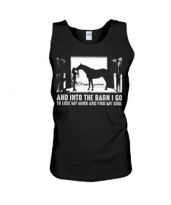 Horse And into the barn I go to lose my mind and find my soul tank top