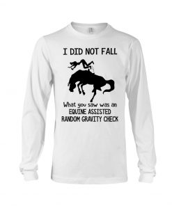 Horse I did not fall what you saw was an equine assisted random gravity check long sleeve