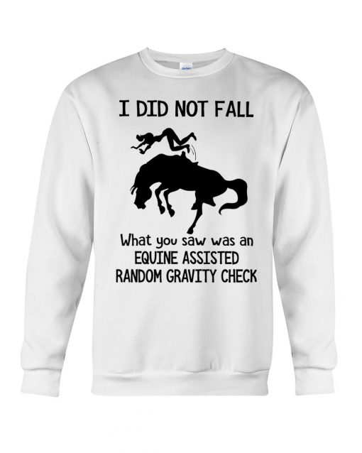Horse I did not fall what you saw was an equine assisted random gravity check sweatshirt
