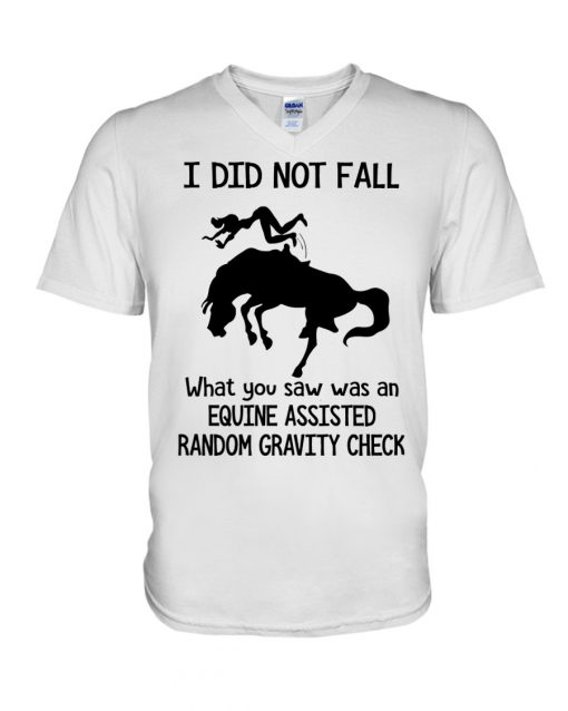 Horse I did not fall what you saw was an equine assisted random gravity check v-neck