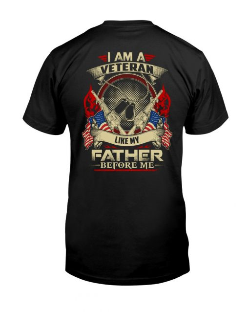 I am a Veteran like my father before me T-shirt
