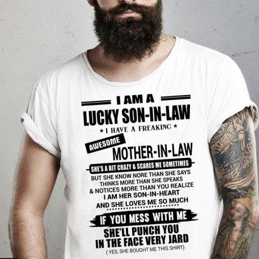 I am a lucky son-in-law I have a freaking awesome mother-in-law shirt