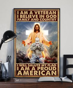 I am a veteran I believe in God Family and country I will salute my flag I am a proud American poster 1