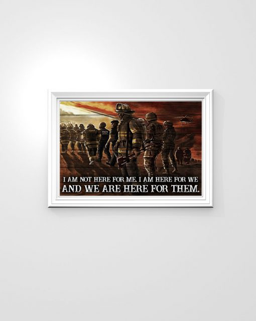I am not here for me I am here for we and we are here for them Firefighter poster 2