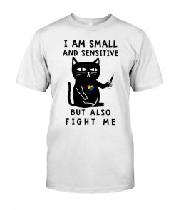 I am small and sensitive but also fight me LGBT Cat T-shirt