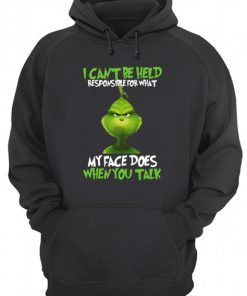 I can't be held responsible for what my face does when you talk Grinch Hoodie