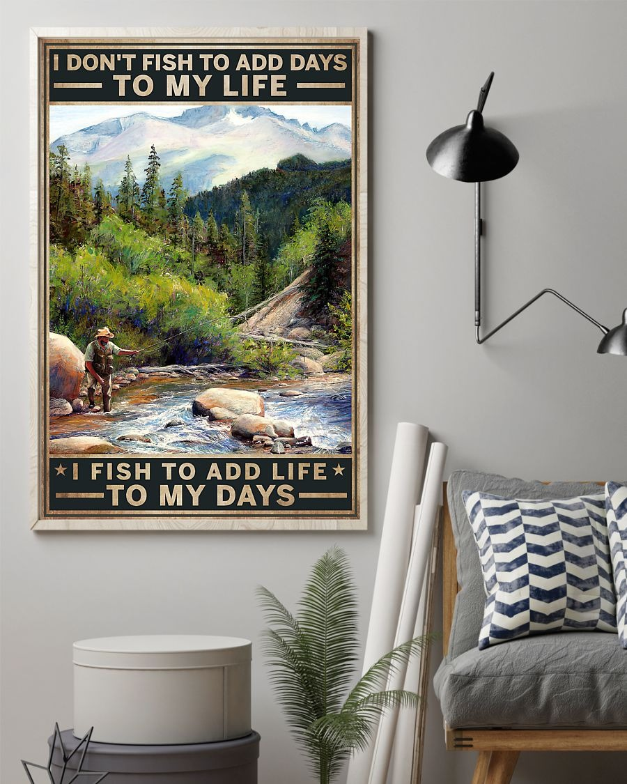 I don't fish to add days to my life I fish to add life to my days poster1