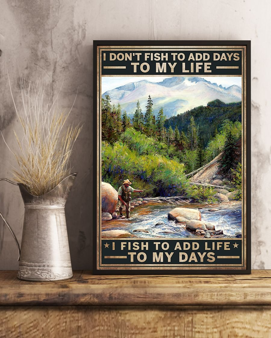 I don't fish to add days to my life I fish to add life to my days poster3