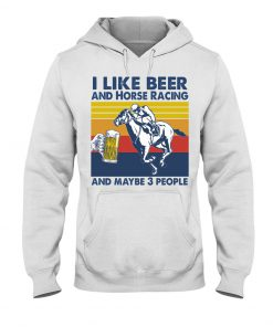 I like beer and horse racing and maybe 3 people hoodie