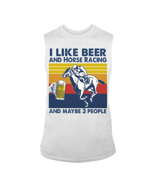 I like beer and horse racing and maybe 3 people tank top