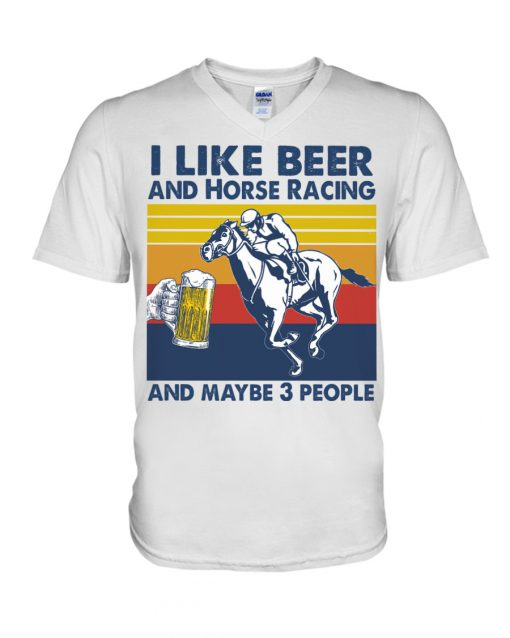I like beer and horse racing and maybe 3 people v-neck