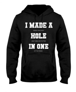 I made a bogey on every hole and threw my putter in one of the ponds Hoodie
