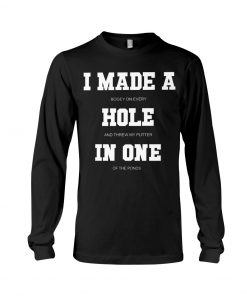I made a bogey on every hole and threw my putter in one of the ponds Long sleeve