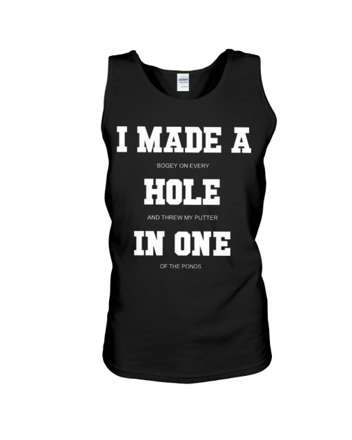 I made a bogey on every hole and threw my putter in one of the ponds Tank top