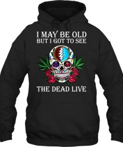 I may be old but I got to see The Dead Live hoodie