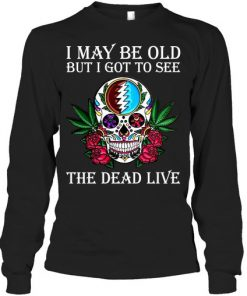 I may be old but I got to see The Dead Live long sleeve