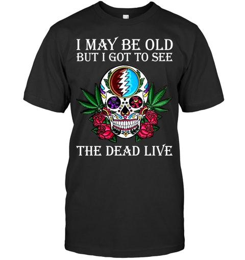 I may be old but I got to see The Dead Live shirt