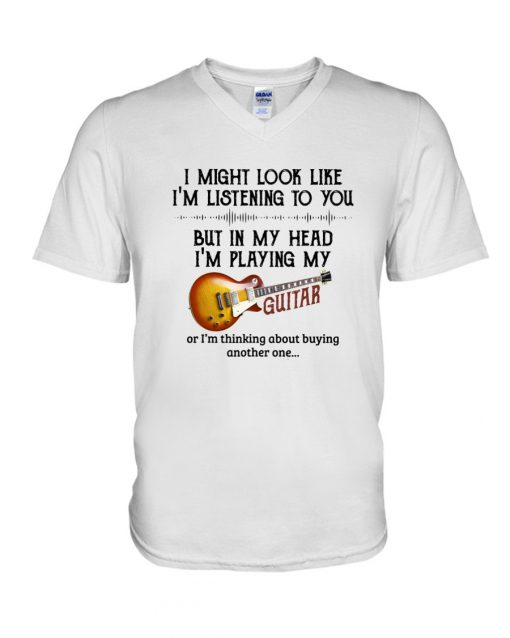 I might look like I'm listening to you but in my head I'm playing my guitar V-neck