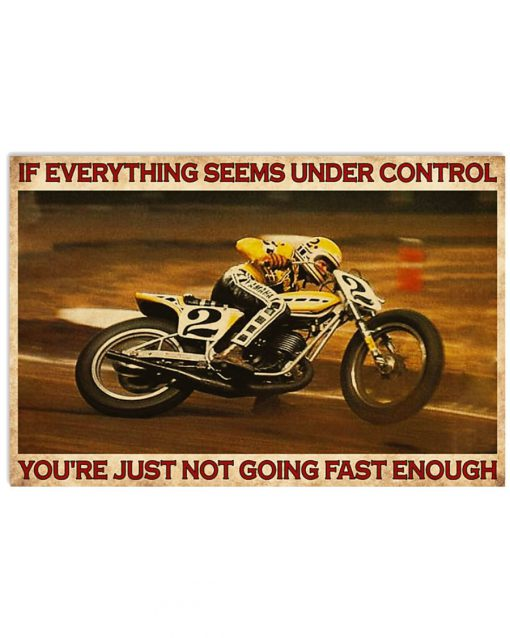 If everything is under control You are just not driving fast enough American Flat Track poster