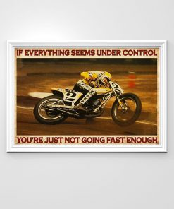 If everything is under control You are just not driving fast enough American Flat Track poster1
