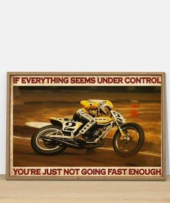 If everything is under control You are just not driving fast enough American Flat Track poster2
