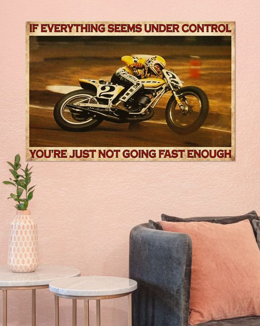 If everything is under control You are just not driving fast enough American Flat Track poster3