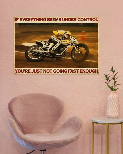 If everything is under control You are just not driving fast enough American Flat Track poster4