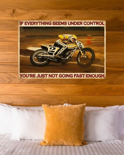If everything is under control You are just not driving fast enough American Flat Track poster8