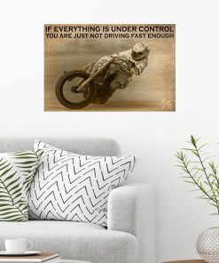 If everything is under control You are just not driving fast enough Moto Racing poster 2