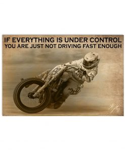 If everything is under control You are just not driving fast enough Moto Racing poster 4