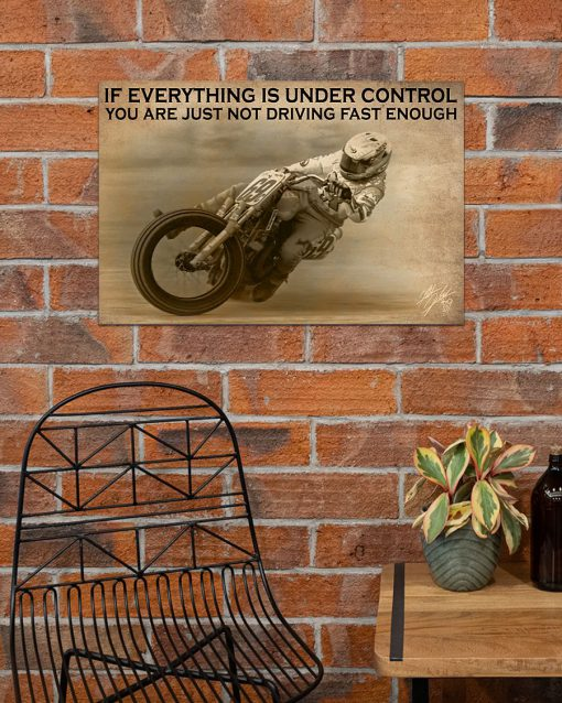 If everything is under control You are just not driving fast enough Moto Racing poster 3