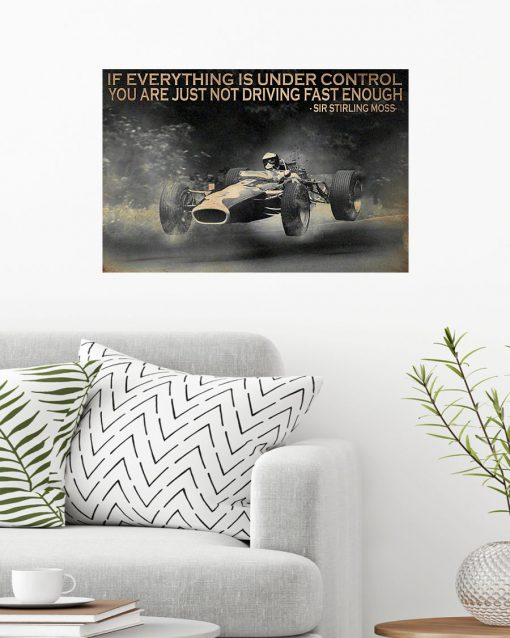 If everything is under control You are just not driving fast enough Sir Stirling Moss poster 1
