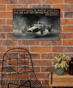 If everything is under control You are just not driving fast enough Sir Stirling Moss poster 2