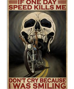 If one day speed kills me don't cry because I was smiling poster