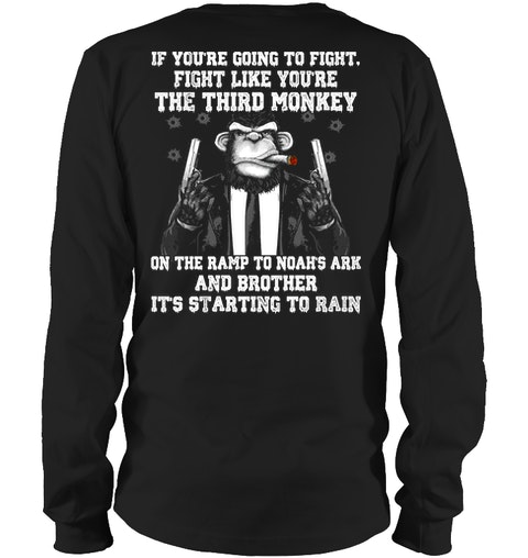 If you're going to fight fight like you're the third monkey long sleeve
