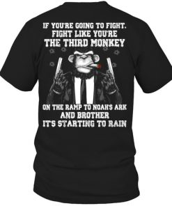 If you're going to fight fight like you're the third monkey shirt