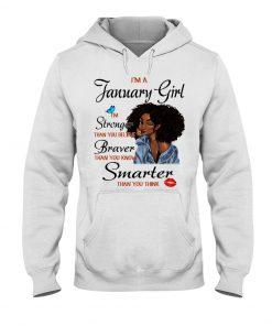 I'm a January girl I'm stronger than you believe Stronger thank you believe Braver than you know Black Girl Hoodie
