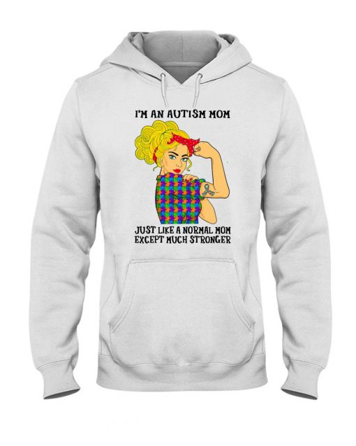 I'm an Autism mom Just like a normal mom except much stronger Hoodie